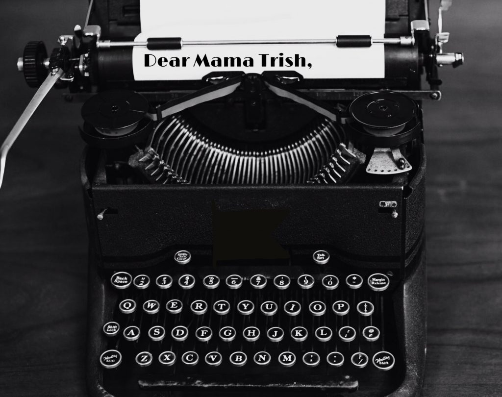 "And old timey, early 1900's typewriter with the words, ""Dear Mama Trish"" typed on the paper. I miss typewriters. The font for this very website is old-timey typewriter font. I can almost hear the ""tick""..."